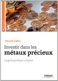Investir dans les métaux précieux - Le guide pratique complet